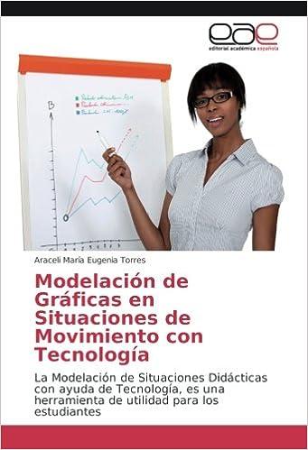 Modelación de Gráficas en Situaciones de Movimiento con Tecnología: La Modelación de Situaciones Didácticas con ayuda de Tecnología, es una ... para los ...