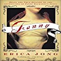 Fanny: Being the True History of the Adventures of Fanny Hackabout-Jones Audiobook by Erica Jong Narrated by Nicola Barber