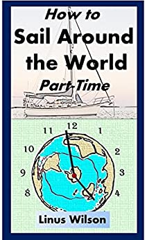How to Sail Around the World Part-Time by [Wilson, Linus]