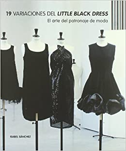 19 variaciones del Little Black Dress : el arte del patronaje de moda (Spanish) Paperback – April 1, 2011