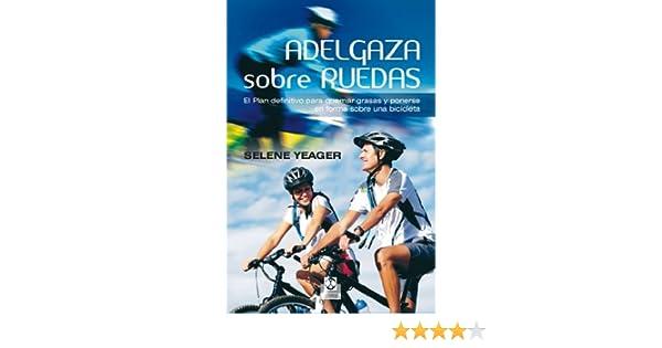 Adelgaza sobre ruedas: El plan definitivo para quemar grasas y ponerse en forma sobre una bicicleta (Deportes) eBook: Yeager, Selene: Amazon.es: Tienda Kindle