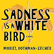 Sadness Is a White Bird: A Novel Audiobook by Moriel Rothman-Zecher Narrated by Neil Shah