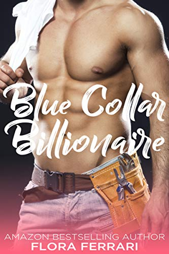 Blue Collar Billionaire: An Older Man Younger Woman Romance (A Man Who Knows What He Wants Book ()