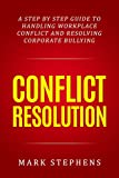 img - for Conflict Resolution: A step by step guide to handling workplace conflict and resoling corporate bullying (Resolving Conflict, Conflict Resolution, Communication Skills) book / textbook / text book