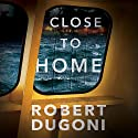 Close to Home: Tracy Crosswhite, Book 5 Audiobook by Robert Dugoni Narrated by Emily Sutton-Smith
