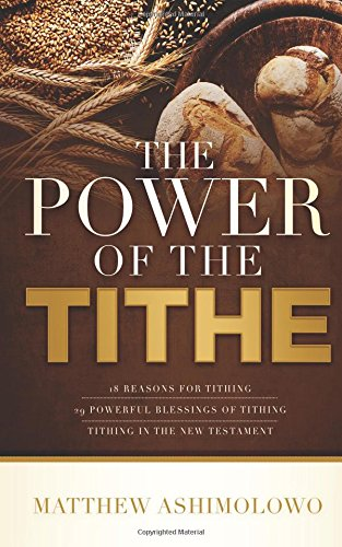 The power of the tithe: 18 reasons for tithing, 29 powerful blessings of the tithe, Tithing in the New Testament