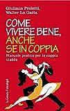Come vivere bene, anche se in coppia. Manuale pratico per la coppia stabile: Manuale pratico per la coppia stabile (Italian Edition)
