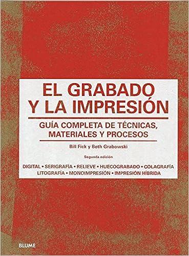 el grabado y la impresión guía completa de técnicas materiales y