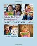 Safety, Nutrition and Health in Early Education 4th (fourth) Edition by Robertson, Cathie published by Cengage Learning (2009)
