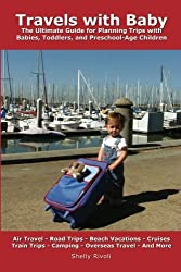 Travels with Baby: The Ultimate Guide for Planning Trips with Babies, Toddlers, and Preschool-Age Children by Shelly Rivoli (2007-10-07)