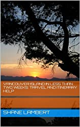 Vancouver Island in Less Than Two Weeks: Travel and Itinerary Help
