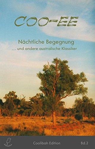 Coo-ee: Nchtliche Begegnung ... und andere australische Kurzgeschichtenklassiker (Coolibah Edition) (Volume 2) (German Edition)