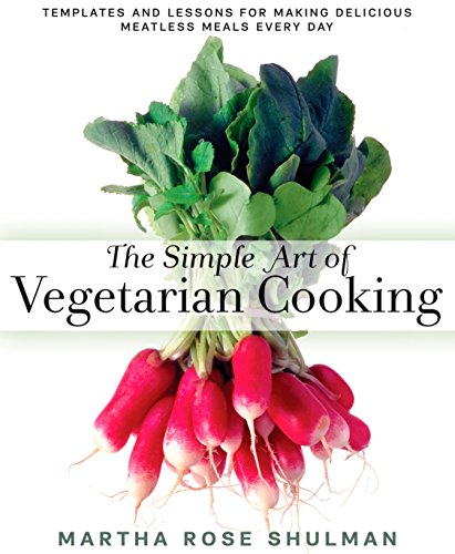 (The Simple Art of Vegetarian Cooking: Templates and Lessons for Making Delicious Meatless Meals Every Day)