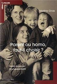 Parent ou homo : faut-il choisir ? : Idées reçues sur l'homoparentalité par Martine Gross