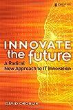 Innovate the Future, David Croslin, 0137055153