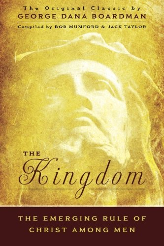 The Kingdom: The Emerging Rule of Christ Among Men: The Original Classic by George Dana - Boardman Mall
