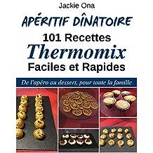Apéritif Dînatoire, 101 Recettes Thermomix Faciles et Rapides: De l'apéro au dessert, pour toute la famille (French Edition)