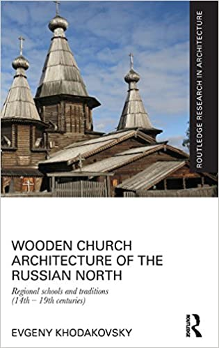 Картинки по запросу Wooden Church Architecture of the Russian North: Regional Schools and Traditions (14th - 19th centuries) (Routledge Research in Architecture)