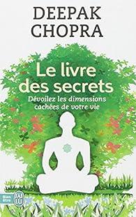 Le livre des secrets : Dévoilez les dimensions cachées de votre vie par Deepak Chopra