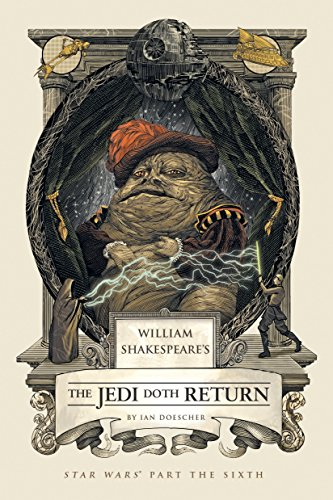 William Shakespeare's The Jedi Doth Return: Star Wars Part the Sixth (William Shakespeare's Star Wars)
