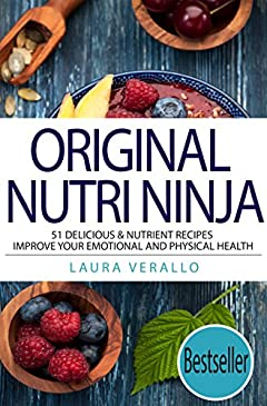 Original Nutri Ninja: 51 Delicious & Nutrient Recipes Improve Your Emotional and Physical Health