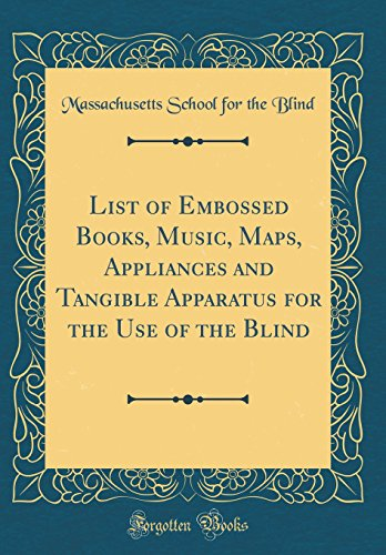 List of Embossed Books, Music, Maps, Appliances and Tangible Apparatus for the Use of the Blind (Classic Reprint)
