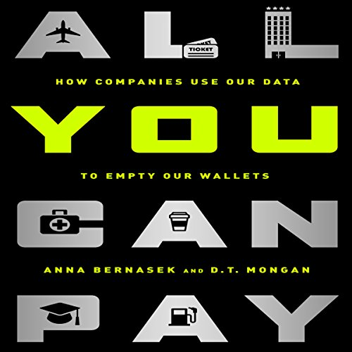 All You Can Pay: How Companies Use Our Data to Empty Our Wallets by Gildan Media, LLC