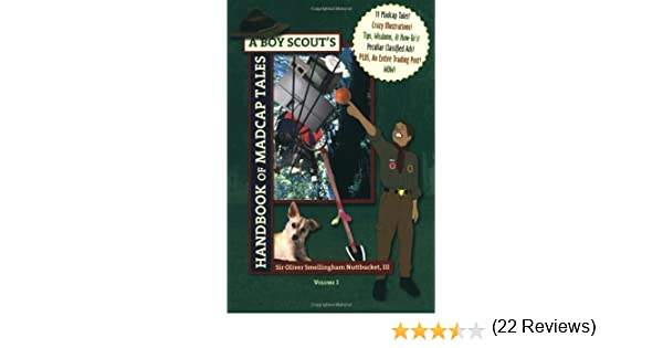 A boy scouts handbook of madcap tales vol 1 oliver smellingham a boy scouts handbook of madcap tales vol 1 oliver smellingham nuttbucket iii robert glover 9780974131009 amazon books fandeluxe Images