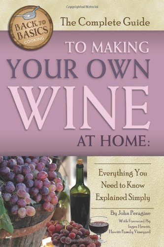 Make Homemade Wine - The Complete Guide to Making Your Own Wine at Home: Everything You Need to Know Explained Simply (Back-To-Basics Cooking) (Back to Basics)