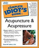 The Complete Idiot's Guide to Acupuncture & Acupressure (Idiot's Guides)