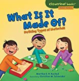 What Is It Made Of?: Noticing Types of Materials (Cloverleaf Books - Nature's Patterns)