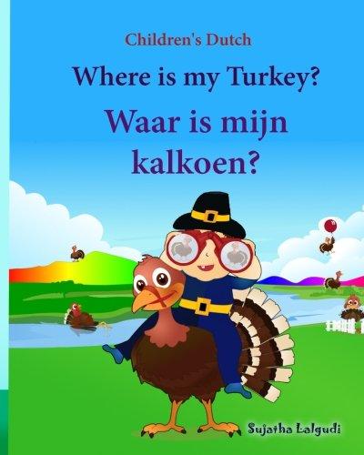Children's Dutch: Where is my Turkey. Waar is mijn kalkoen (Thanksgiving book): Children's Picture Book English-Dutch (Bilingual Edition) (Dutch ... Dutch books for children) (Volume 31) pdf