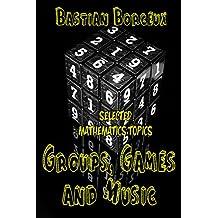 Selected Mathematics Topics: Groups, Permutation Games and Music