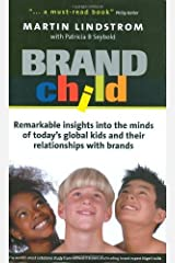 BrandChild: Remarkable Insights into the Minds of Today's Global Kids and Their Relationship with Brands: Remarkable Insights into the Minds of Today's Global Kids and Their Relationships with Brands by Lindstrom, Martin, Seybold, Patricia B (2003) Hardcover Hardcover