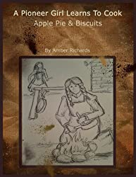 A Pioneer Girl Learns to Cook: Apple Pie & Biscuits (English Edition)