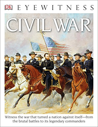 DK Eyewitness Books: Civil War: Witness the War That Turned a Nation Against Itself