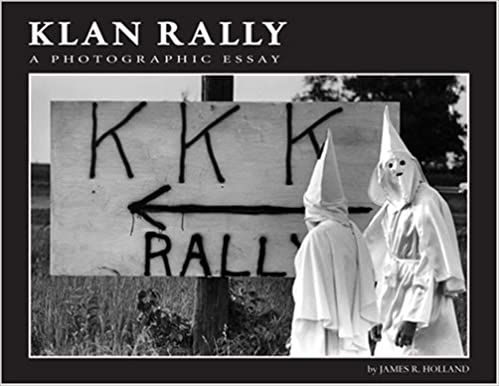 klan rally a photographic essay james r holland cindy atojl  klan rally a photographic essay first edition