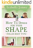 How to Dress For your Shape -  Fuller Body Type