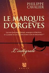 La marquis d'Orgèves - Intégrale par Philippe Cavalier