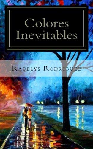 Colores Inevitables: Poesia  [Rodriguez, Radelys] (Tapa Blanda)