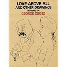 Love Above All and Other Drawings: 120 Works (Dover Fine Art, History of Art) by George Grosz (2012-01-17)