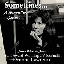 Sometimes...: A Storyteller's Journal Audiobook by Deanna Lawrence Narrated by Deanna Lawrence