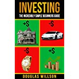 Investing: The Incredibly Simple Beginners Guide on how to Multiply your Money and become a Millionaire (investing, money, beginner, guide, millionaire, beginner, plan)
