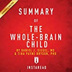 Summary of 'The Whole-Brain Child' by Daniel J. Siegel and Tina Payne Bryson | Includes Analysis | Instaread