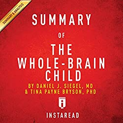 Summary of 'The Whole-Brain Child' by Daniel J. Siegel and Tina Payne Bryson   Includes Analysis