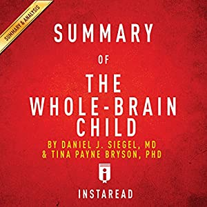 Summary of 'The Whole-Brain Child' by Daniel J. Siegel and Tina Payne Bryson | Includes Analysis Audiobook