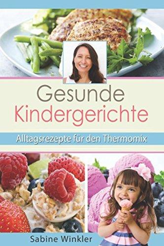 Gesunde Kindergerichte - Alltagsrezepte für den Thermomix Taschenbuch – 7. Februar 2017 Sabine Winkler Independently published 1520534647