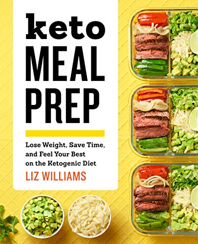 Keto Meal Prep: Lose Weight, Save Time, and Feel Your Best on the Ketogenic Diet by Liz Williams