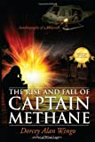 The Rise and Fall of Captain Methane, Dorcey Alan Wingo, 1432748289