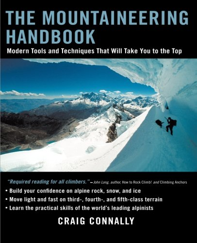 The Mountaineering Handbook: Modern Tools and Techniques That Will Take You to the Top
